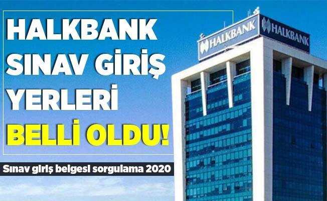 Halkbank sınav giriş yerleri açıklandı! Halkbank personel alım sınavı hangi tarihte yapılacak? Halkbank sınav giriş belgesi sorgulama 2020