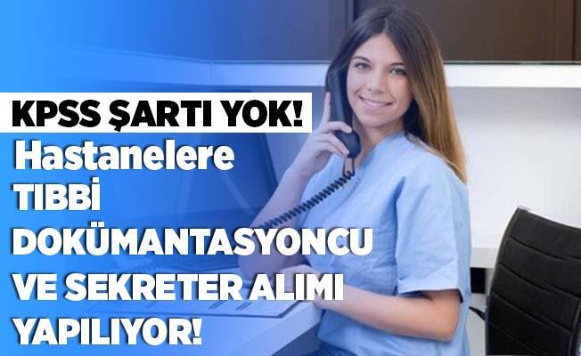 Hastanelere Tıbbi Dokümantasyoncu ve Sekreter alımı yapılıyor! KPSS şartı yok!