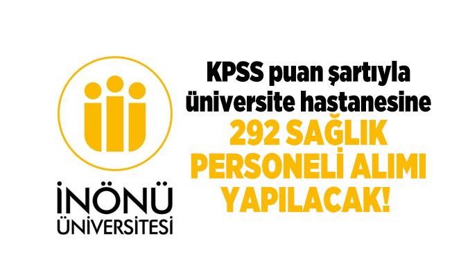 İnönü Üniversitesi KPSS puan şartıyla üniversite hastanesine 292 sağlık personeli alımı yapacak!