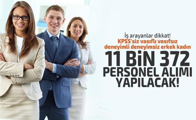 İş arayanlar dikkat! KPSS'siz vasıflı vasıfsız deneyimli deneyimsiz erkek kadın 11 bin 372 personel alımı yapılacak!