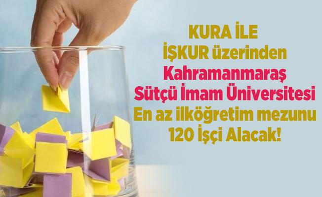 İŞKUR üzerinden Kahramanmaraş Sütçü İmam Üniversitesi Kura ile En az ilköğretim mezunu 120 İşçi Alacak!