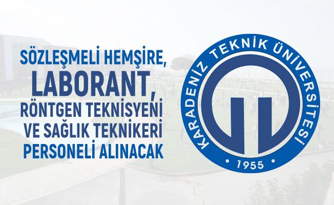 Karadeniz Teknik Üniversitesi sözleşmeli hemşire, Laborant, Röntgen Teknisyeni ve sağlık teknikeri personeli alacak
