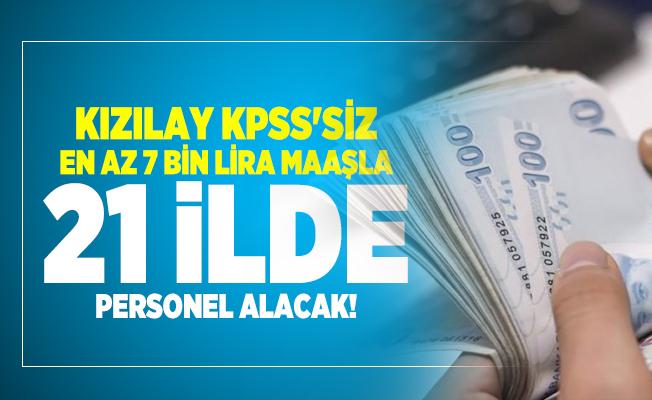 Kızılay KPSS'siz en az 7 bin lira maaşla 21 ilde personel alacak!