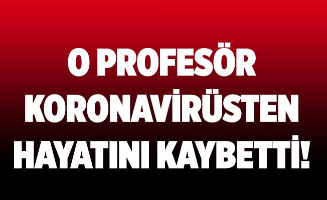 Koronavirüs tedavisi gören profesör doktor hayatını kaybetti!