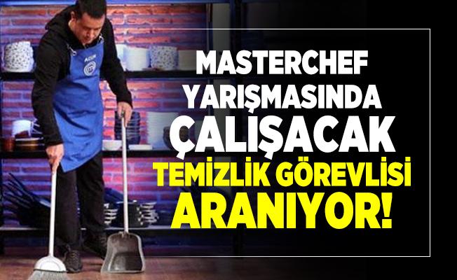 Masterchef yarışmasında çalışacak temizlik görevlisi aranıyor!