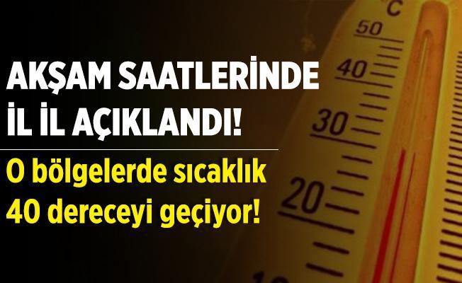 Meteoroloji akşam saatlerinde hava durumunu il il açıkladı! O bölgemizde sıcaklık 43 derece olacak! Önleminizi alın!
