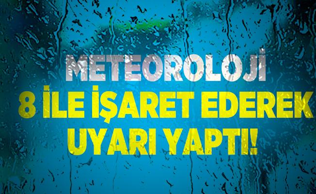 Meteoroloji 8 ile işaret ederek uyarı yaptı!
