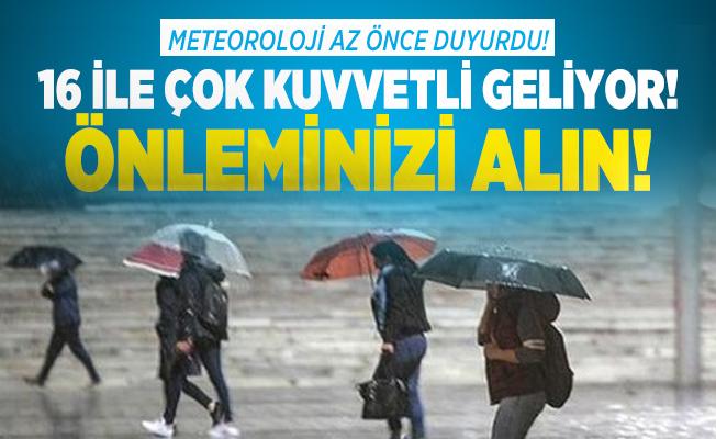 Meteoroloji az önce duyurdu! 16 ile çok kuvvetli sağanak yağış geliyor! Önleminizi alın!