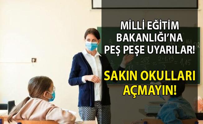 Milli Eğitim Bakanlığı'na peş peşe uyarılar! Sakın okulları açmayın!