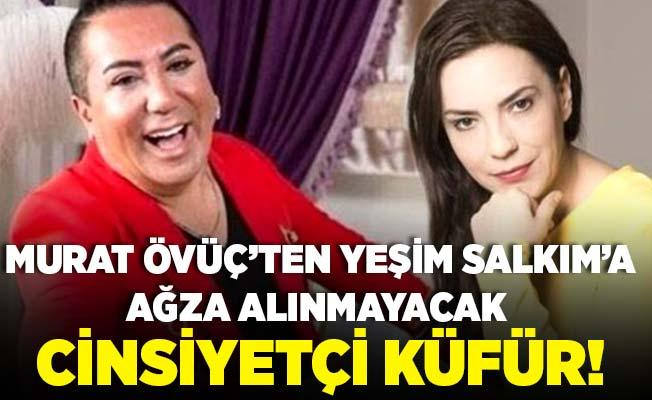 Murat Övüç Yeşim Salkım polemiği! Murat Övüç'ten Yeşim Salkım'a ağza alınmayacak cinsiyetçi küfür!