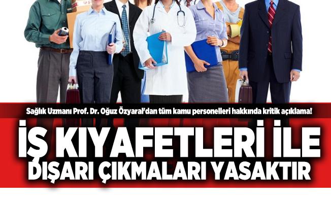 Sağlık Uzmanı Prof. Dr. Oğuz Özyaral'dan tüm kamu personelleri hakkında kritik açıklama! İş kıyafetleri ile dışarı çıkmaları yasaktır
