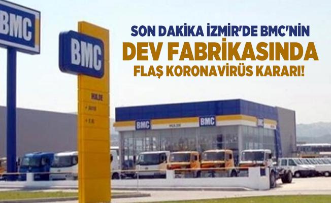 Son dakika İzmir'de BMC'nin dev fabrikasında flaş koronavirüs kararı! Tüm çalışanlar 1 hafta işbaşı yapmayacak