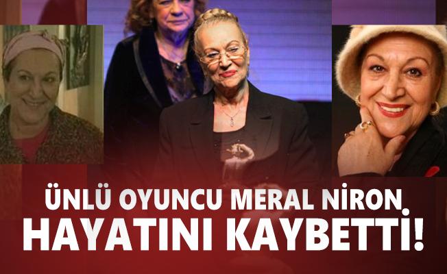 Ünlü oyuncu Meral Niron hayatını kaybetti!  Meral Niron kimdir? Nereli?