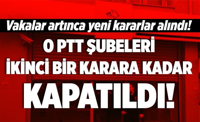 Vakalar artınca 2 ildeki bazı PTT şubeleri ikinci bir karara kadar kapatıldı!
