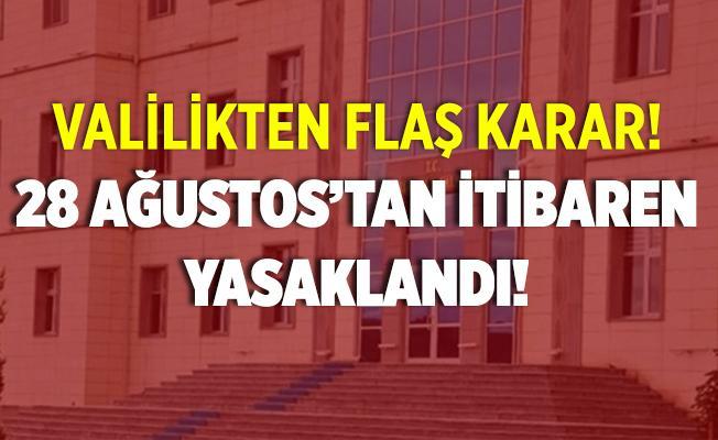Valilikten yasak kararı! 28 Ağustos tarihiden itibaren yasaklandı!