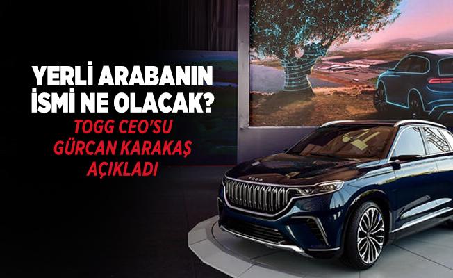 Yerli arabanın ismi ne olacak? TOGG CEO'su Gürcan Karakaş açıkladı
