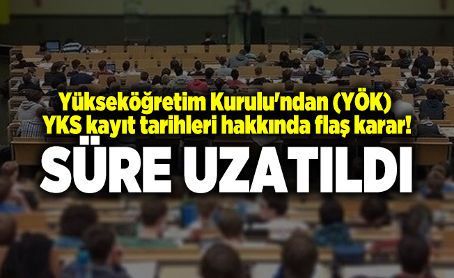 Yükseköğretim Kurulu'ndan (YÖK) YKS kayıt tarihleri hakkında flaş karar! Süre uzatıldı
