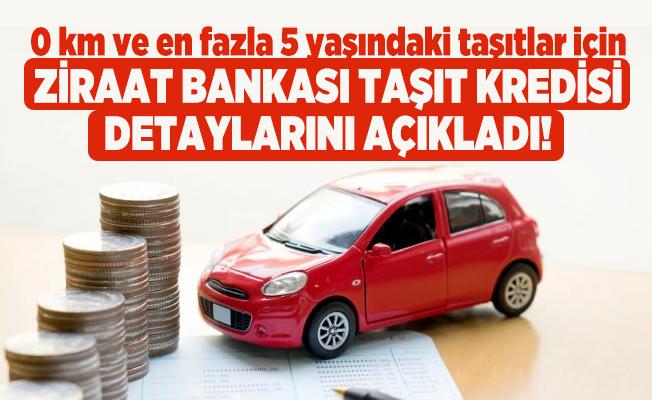 0 km ve en fazla 5 yaşındaki taşıtlar için Ziraat Bankası taşıt kredisi detaylarını açıkladı! Ziraat Bankası taşıt kredisi faiz oranı ve aylık ödeme taksitleri