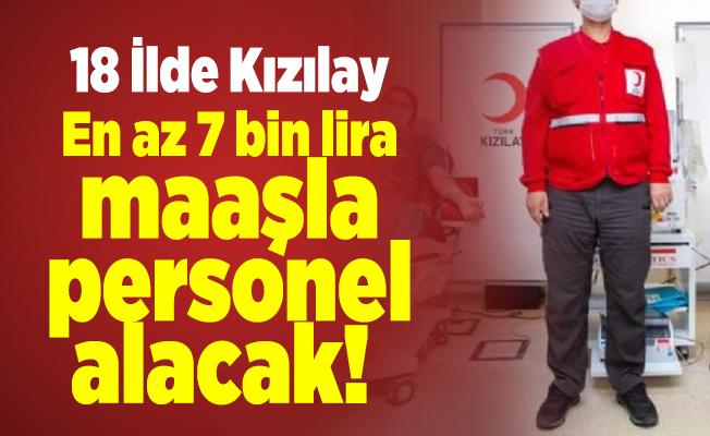 18 İlde Kızılay En az 7 bin lira maaşla personel alacak!