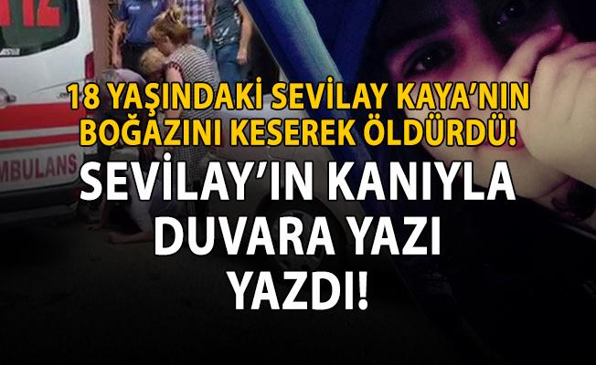 18 yaşındaki Sevilay Kaya boğazı kesilerek öldürüldü!