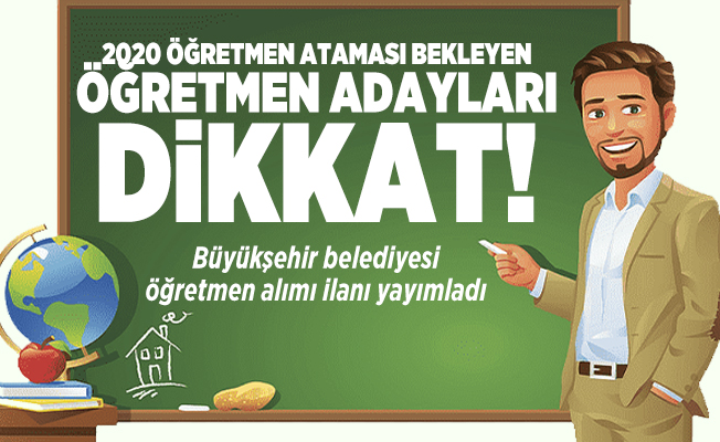 2020 Öğretmen ataması bekleyen öğretmen adayları dikkat! Büyükşehir belediyesi öğretmen alımı ilanı yayımladı