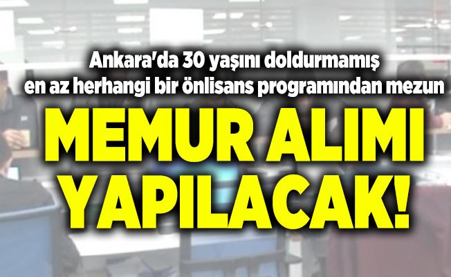 Ankara'da 30 yaşını doldurmamış en az herhangi bir önlisans programından mezun memur alımı yapılacak!