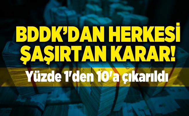 Bankalar için BDDK'dan kritik karar! Yüzde 1'den 10'a çıkarıldı