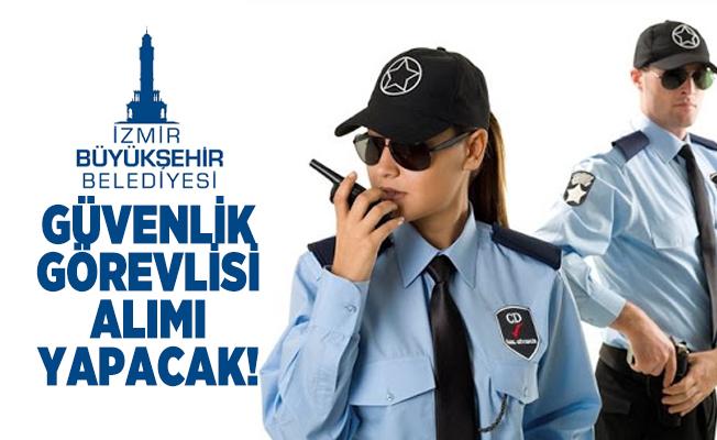 İzmir Büyükşehir Belediyesi Güvenlik Görevlisi personel alımı yapacak! Başvurular bugün sona eriyor