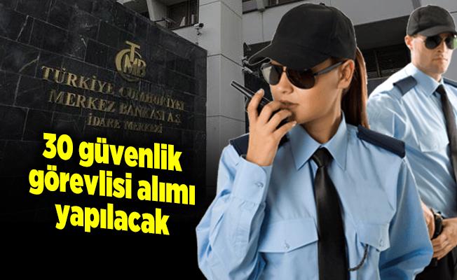 Merkez Bankasına en az KPSS 60 puanıyla 30 güvenlik görevlisi alımı yapılacak