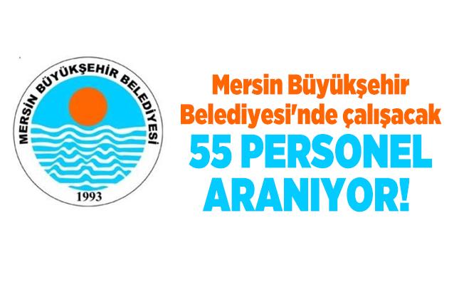 Mersin Büyükşehir Belediyesi'nde çalışacak 55 Personel aranıyor!