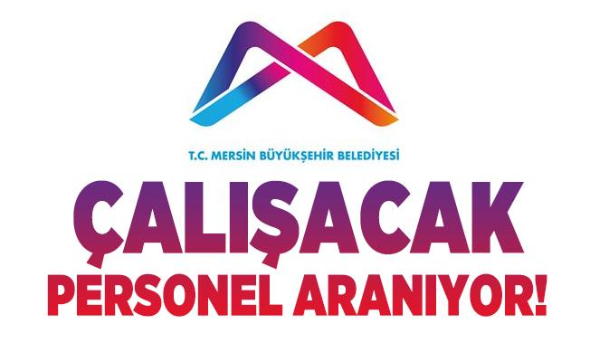 Mersin Büyükşehir Belediyesi'nde çalışacak personel aranıyor!