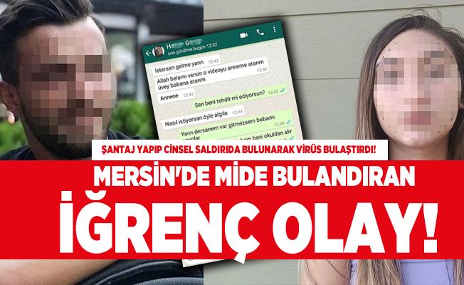 Mersin'de mide bulandıran iğrenç olay!   23 yaşındaki sapık genç kıza şantaj yapıp cinsel saldırıda bulunarak virüs bulaştırdı!