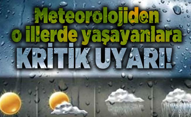 Meteorolojiden o illerde yaşayanlara kritik uyarı!