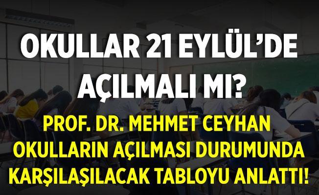 Okullar 21 Eylül'de açılmalı mı? Prof. Dr. Ceyhan bu ayın 21'inde okulların açılması durumunda karşılaşılacak tabloyu anlattı!