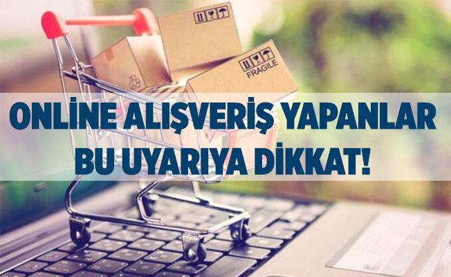 Online alışveriş yapanlar için kritik uyarı geldi!