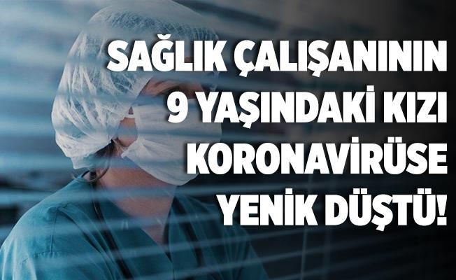 Sağlık çalışanının 9 yaşındaki kızı koronavirüse yenik düştü!