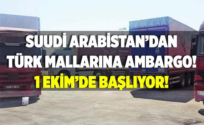 Suudi Arabistan'dan Türk mallarına ambargo! 1 Ekim'de başlıyor!