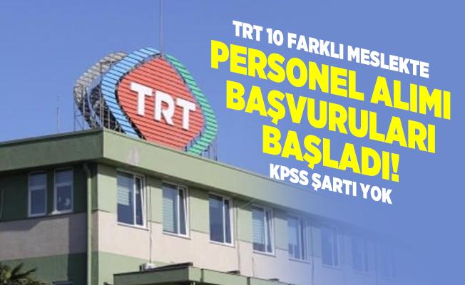 TRT 10 farklı meslekte personel alımı başvuruları başladı! KPSS şartı yok