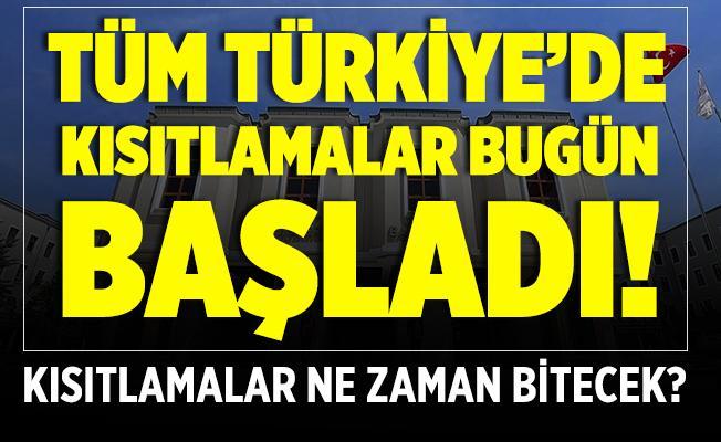 Tüm Türkiye'de kısıtlama bugün başladı! Kısıtlamalar ne zaman kalkacak?