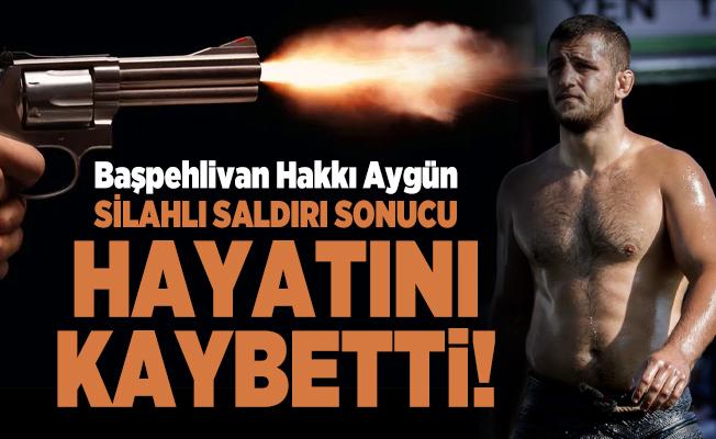 Ünlü Başpehlivan Hakkı Aygün uğradığı silahlı saldırı sonucunda hayatını kaybetti!