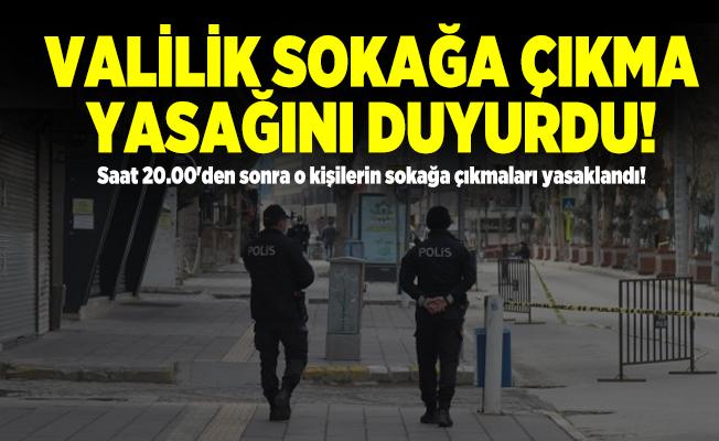 Valilik sokağa çıkma yasağını duyurdu! Saat 20.00'den sonra o kişilerin sokağa çıkmaları yasaklandı!