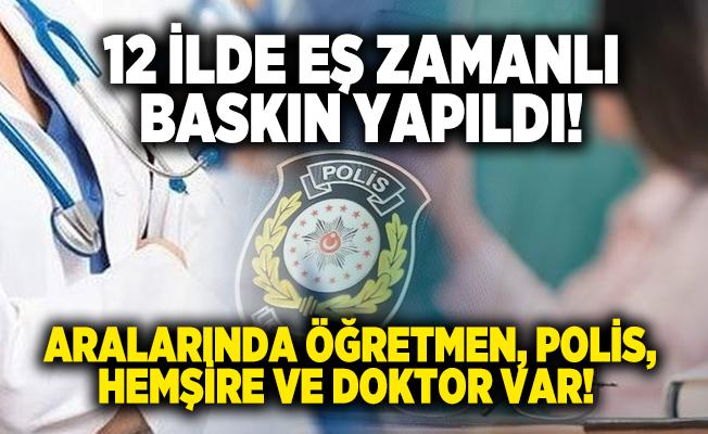 12 ilde FETÖ operasyonu gerçekleştirildi! Aralarında öğretmen, polis, hemşire ve doktor var!