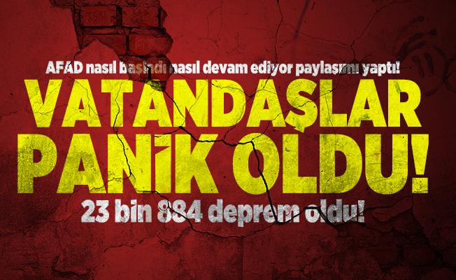 AFAD nasıl başladı nasıl devam ediyor paylaşımı yaptı! Vatandaşlar panik oldu! 23 bin 884 deprem oldu!