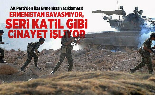 AK Parti'den flaş Ermenistan açıklaması! Ermenistan savaşmıyor, seri katil gibi cinayet işliyor