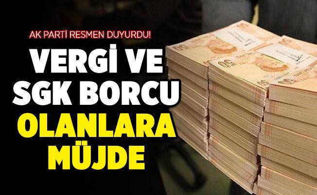 AK Parti duyurdu: Vergi ve SGK borcu olanlara müjde