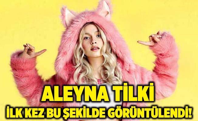 Aleyna Tilki ilk kez bu şekilde görüldü!