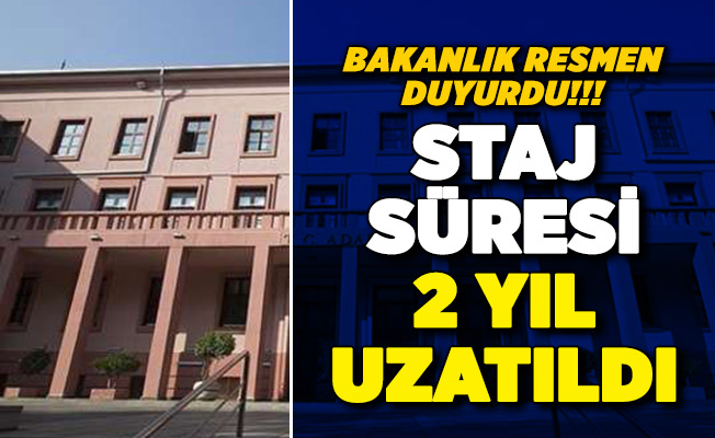 Bakanlık resmen duyurdu: Staj süresi 2 yıla çıkarıldı