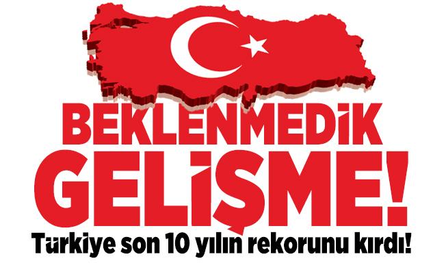 Beklenmedik gelişme! Türkiye son 10 yılın rekorunu kırdı!