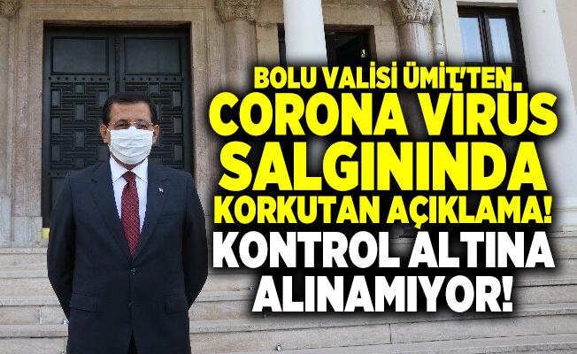 Bolu Valisi Ümit'ten corona virüs salgınında korkutan açıklama! Kontrol altına alınamıyor!