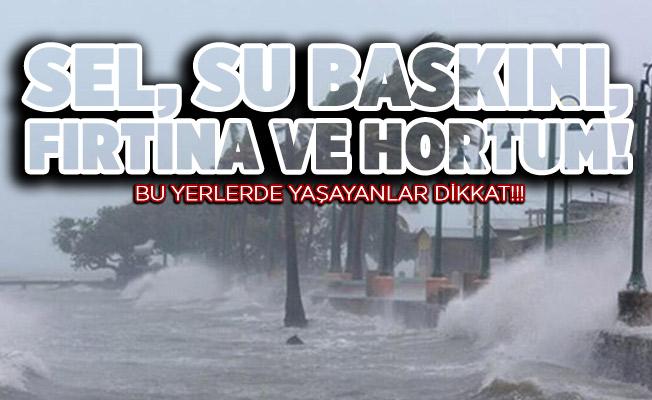 Bu yerlerde yaşayanlar dikkat: Sel, su baskını, şiddetli yağış ve hortum!